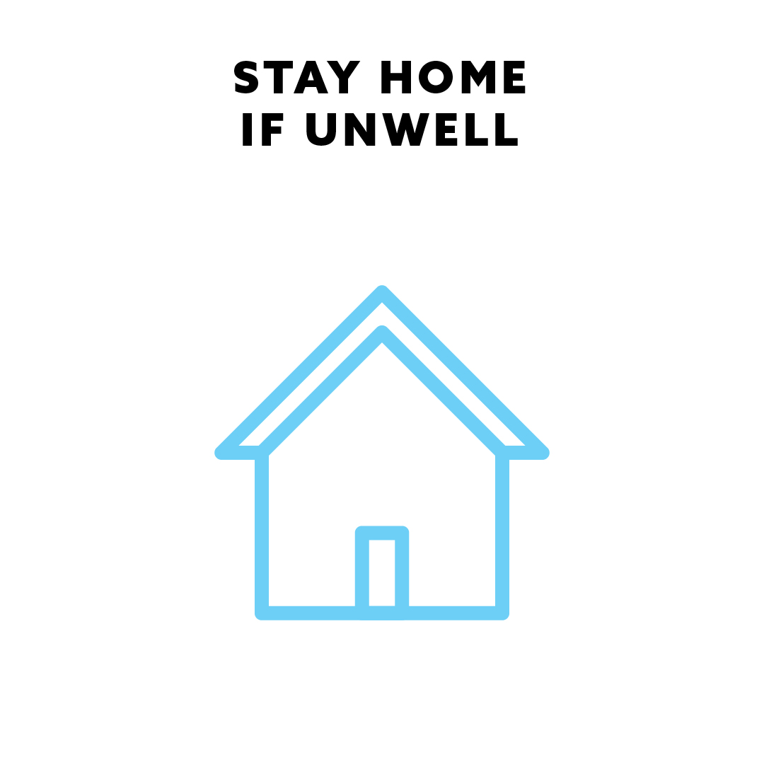 Stay home if unwell.